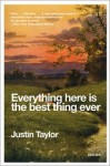 Everything Here Is the Best Thing Ever: Stories - Justin Taylor