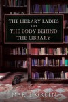 The Library Ladies and The Body Behind the Library - Marie Green