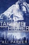 Take Me Higher: (A Chicago Mafia Syndicate) (Castaletta Book 1) - Ali Parker, Mayhem Cover Creations, Jason Whited