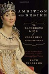 By Kate Williams Ambition and Desire: The Dangerous Life of Josephine Bonaparte [Hardcover] - Kate Williams