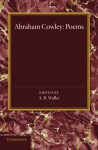 Poems: Miscellanies, The Mistress, Pindarique Odes, Davideis, Verses Written on Several Occasions (Volume 0) - Abraham Cowley, A. R. Waller