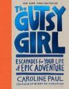 The Gutsy Girl: Escapades for Your Life of Epic Adventure - Caroline Paul, Wendy MacNaughton