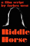 Riddle Horse: A Film Script - Forbes West