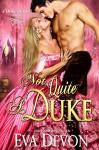 Not Quite A Duke (Dukes' Club Book 6) - Eva Devon