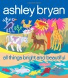 All Things Bright and Beautiful - Ashley Bryan, Cecil Frances Alexander