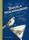 Tequila Mockingbird: Cocktails with a Literary Twist - Tim Federle