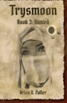 Trysmoon Book 3: Hunted (The Trysmoon Saga) (Volume 3) by Brian K Fuller (2014-11-11) - Brian K Fuller;