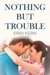 Nothing but Trouble - Erin Kern