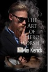 The Art of Hero Worship - Mia Kerick