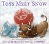 Toys Meet Snow: Being the Wintertime Adventures of a Curious Stuffed Buffalo, a Sensitive Plush Stingray, and a Book-loving Rubber Ball - Emily Jenkins, Paul O. Zelinsky