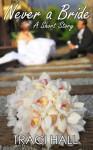 Never a Bride: A Short Story - Traci Hall