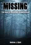 Missing: True Cases of Mysterious Disappearances - Andrew J. Clark