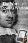 The Works of Thomas Watson - Thomas Watson