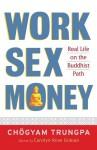 Work, Sex, Money: Real Life on the Path of Mindfulness - Chögyam Trungpa, Carolyn Rose Gimian, Sherab Chödzin Kohn
