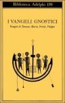I Vangeli gnostici. Vangeli di Tomaso, Maria, Verità, Filippo - Luigi Moraldi