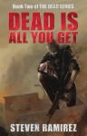 Dead Is All You Get - Steven Ramirez