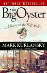 The Big Oyster: History on the Half Shell - Mark Kurlansky