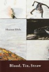 Blood, Tin, Straw: Poems - Sharon Olds