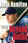 Beyond Belief: Finding the Strength to Come Back - Josh Hamilton, Tim Keown
