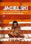 Na wschód od zachodu - Wojciech Jagielski