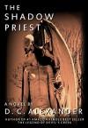 The Shadow Priest - D.C. Alexander