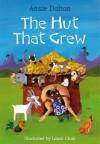 The Hut That Grew. Annie Dalton - Dalton, Annie Dalton