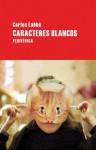 Caracteres blancos - Carlos Labbé