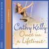 Once in a Lifetime - Cathy Kelly, Jacqueline Tong, HarperCollins Publishers Limited