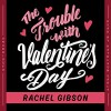 The Trouble with Valentine's Day - Rachel Gibson, Kathleen Early, Blackstone Audio