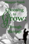 Choosing to Grow: Through Marriage - Meagan Frank, Laura J. Miller, Molly Shannon Daum