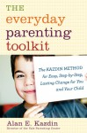 The Everyday Parenting Toolkit: The Kazdin Method for Easy, Step-by-Step, Lasting Change for You and Your Child - Alan E. Kazdin, Carlo Rotella