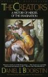 The Creators: A History of Heroes of the Imagination - Daniel J. Boorstin, Bernard Klein