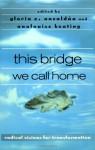 This Bridge We Call Home: Radical Visions for Transformation - Gloria E. Anzaldúa, AnaLouise Keating