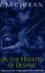 On the Heights of Despair - Ilinca Zarifopol-Johnston, Emil Cioran