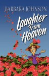 Laughter from Heaven - Barbara Johnson