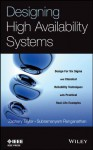 Designing High Availability Systems: DFSS and Classical Reliability Techniques with Practical Real Life Examples - Zachary Taylor, Subramanyam Ranganathan