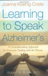 Learning to Speak Alzheimer's: A Groundbreaking Approach for Everyone Dealing with the Disease - Joanne Koenig Coste