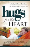 Hugs for the Heart: A Story Collection That Touches the Heart as Only a Hug Can Do - Ravi Zacharias, Patsy Clairmont, Arthur Gordon, Zig Ziglar, Florence Littauer, Rhonda Hogan, Slsn Loy McGinnis, Howard Books