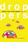 Droppers: America's First Hippie Commune, Drop City - Mark Matthews