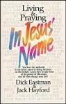 Living & Praying in Jesus' Name - Dick Eastman, Jack W. Hayford