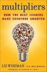 Multipliers: How the Best Leaders Make Everyone Smarter - Liz Wiseman, Greg Mckeown