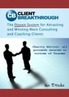 Client Breakthrough: The Proven System for Getting More Consulting and Coaching Clients - Ian Brodie
