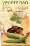 Vegetarian Times Low-Fat & Fast Mexican - Vegetarian Times