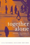 Together Alone: Personal Relationships in Public Places - Calvin Morrill, David A. Snow, Cindy (Eds.) White
