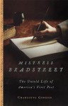Mistress Bradstreet: The Untold Life of America's First Poet - Charlotte Gordon