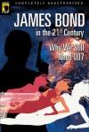 James Bond in the 21st Century: Why We Still Need 007 - Glenn Yeffeth, Leah Wilson