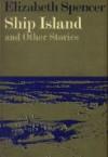 Ship Island and Other Stories - Elizabeth Spencer