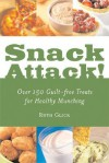 Snack Attack!: Over 150 Guilt-Free Treats for Healthy Munching - Ruth Glick