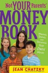 Not Your Parents' Money Book: making, saving, and spending your own money - Jean Chatzky