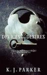 Devices and Desires. K.J. Parker - K.J. Parker